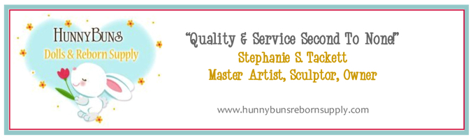 """HunnyBuns Dolls & Reborn Supplies """"Quality & Service Second to None"""" Stephanie Tackett, Master Artist, Sculptor, Owner"""